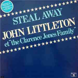 John Littleton Et The Clarence Jones Family - Steal Away flac album
