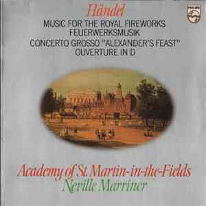 "Händel - Academy Of St. Martin-in-the-Fields, Neville Marriner - Music For The Royal Fireworks / Concerto Grosso ""Alexander's Feast"" / Ouverture In D flac album"
