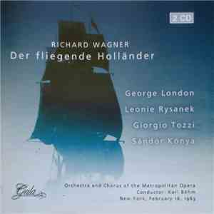 Richard Wagner • George London  • Leonie Rysanek • Giorgio Tozzi • Sándor Kónya • Orchestra And Chorus Of The The Metropolitan Opera Conductor: Karl Böhm - Der Fiegende Hollander flac album