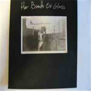 Her Breath On Glass - Her Breath On Glass flac album