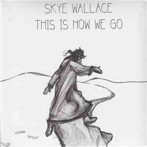 Skye Wallace - This Is How We Go flac album