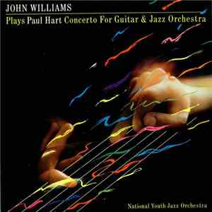 John Williams , National Youth Jazz Orchestra - Paul Hart  - Plays Paul Hart Concerto For Guitar & Jazz Orchestra flac album