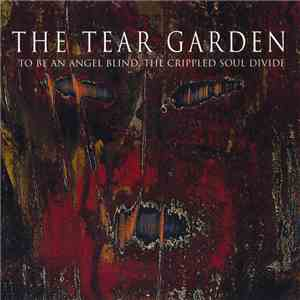 The Tear Garden - To Be An Angel Blind, The Crippled Soul Divide flac album