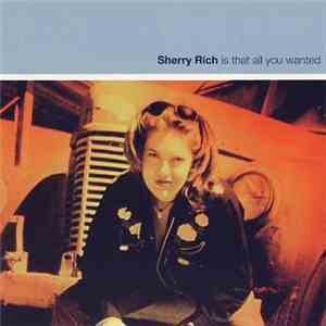 Sherry Rich - Is That All You Wanted flac album