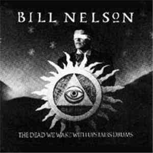 Bill Nelson - The Dead We Wake With Upstairs Drums flac album