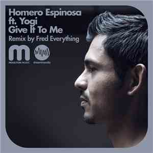 Homero Espinosa Feat. Yogi - Give It To Me flac album