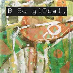 B So glObal - B So glObal flac album