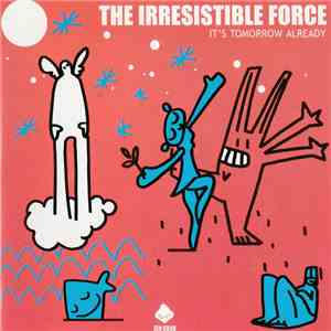 The Irresistible Force - It's Tomorrow Already flac album