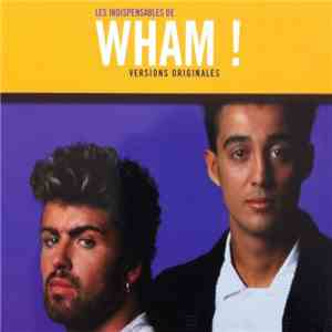 Wham! - Les Indispensables De Wham! (Versions Originales) flac album