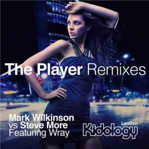 Mark Wilkinson & Steve More Featuring Wray - The Player (Remixes) flac album