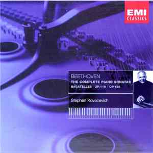 Beethoven - Stephen Kovacevich - The Complete Piano Sonatas / Bagatelles Op. 119 Op. 126 flac album