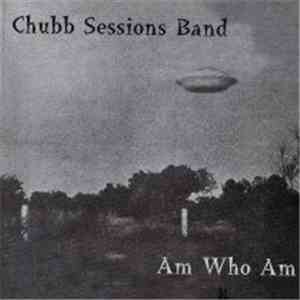 Chubb Sessions Band - Am Who Am flac album