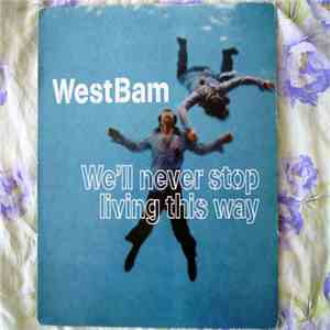 WestBam - We'll Never Stop Living This Way flac album