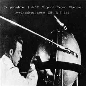 EugeneKha - 4.10 Signal From Space (Live At Cultural Center 'DOM' 2017-10-04) flac album